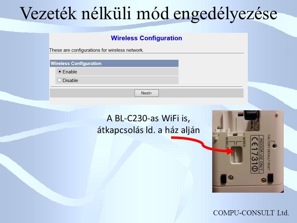 COMPU-CONSULT Ltd. Vezeték nélküli mód engedélyezése A BL-C230-as WiFi is, átkapcsolás ld.