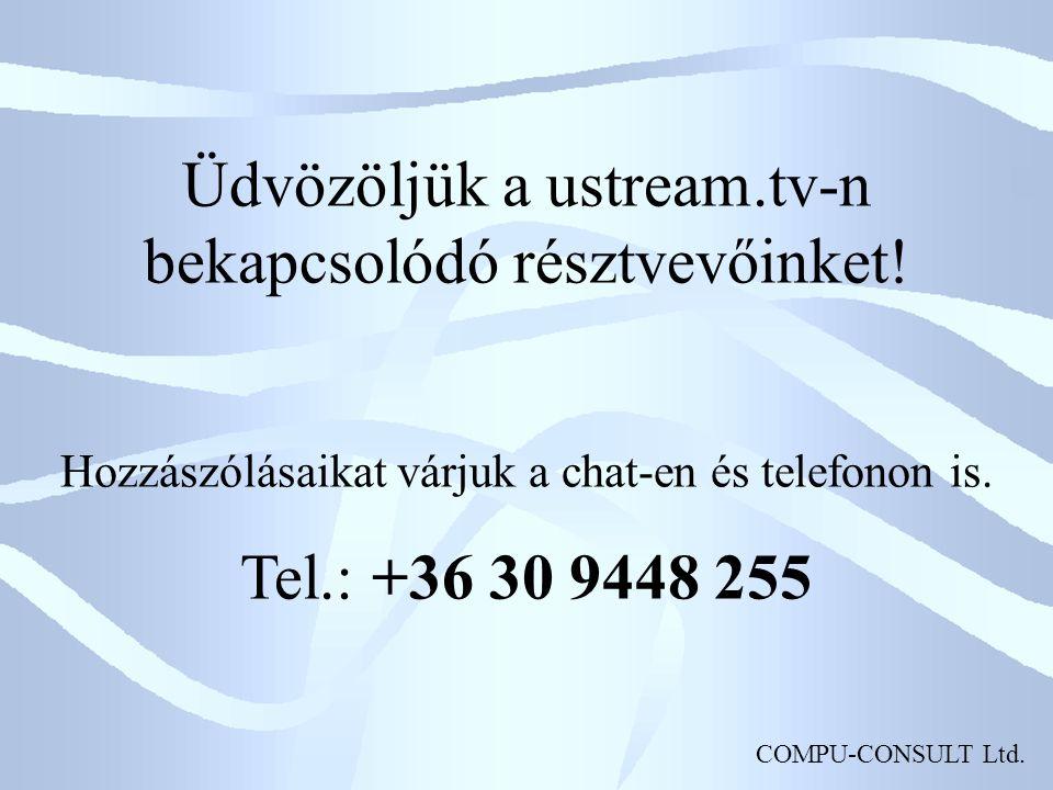 COMPU-CONSULT Ltd. Üdvözöljük a ustream.tv-n bekapcsolódó résztvevőinket.
