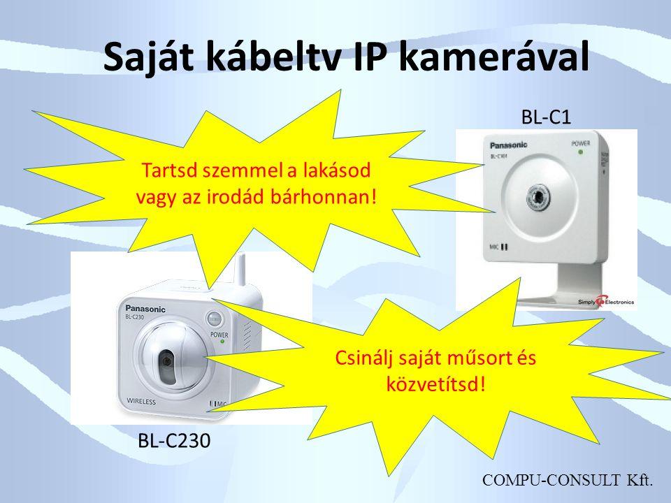 COMPU-CONSULT Kft. Saját kábeltv IP kamerával Tartsd szemmel a lakásod vagy az irodád bárhonnan.