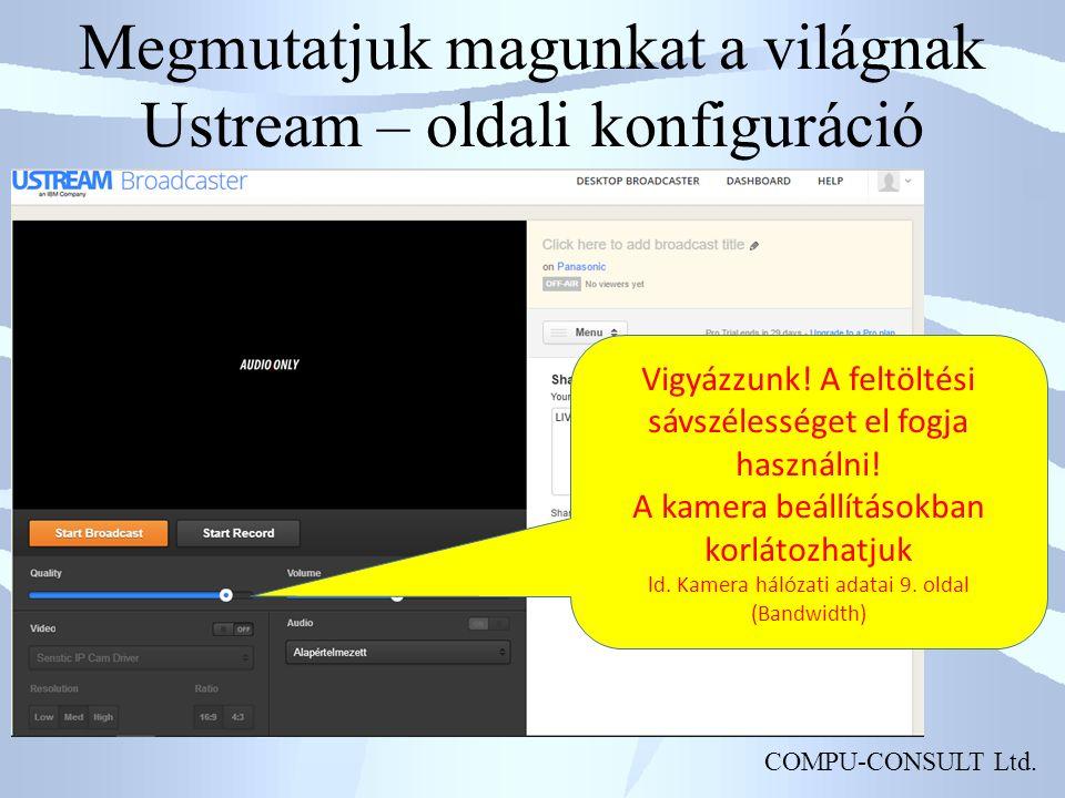 COMPU-CONSULT Ltd. Megmutatjuk magunkat a világnak Ustream – oldali konfiguráció Vigyázzunk.