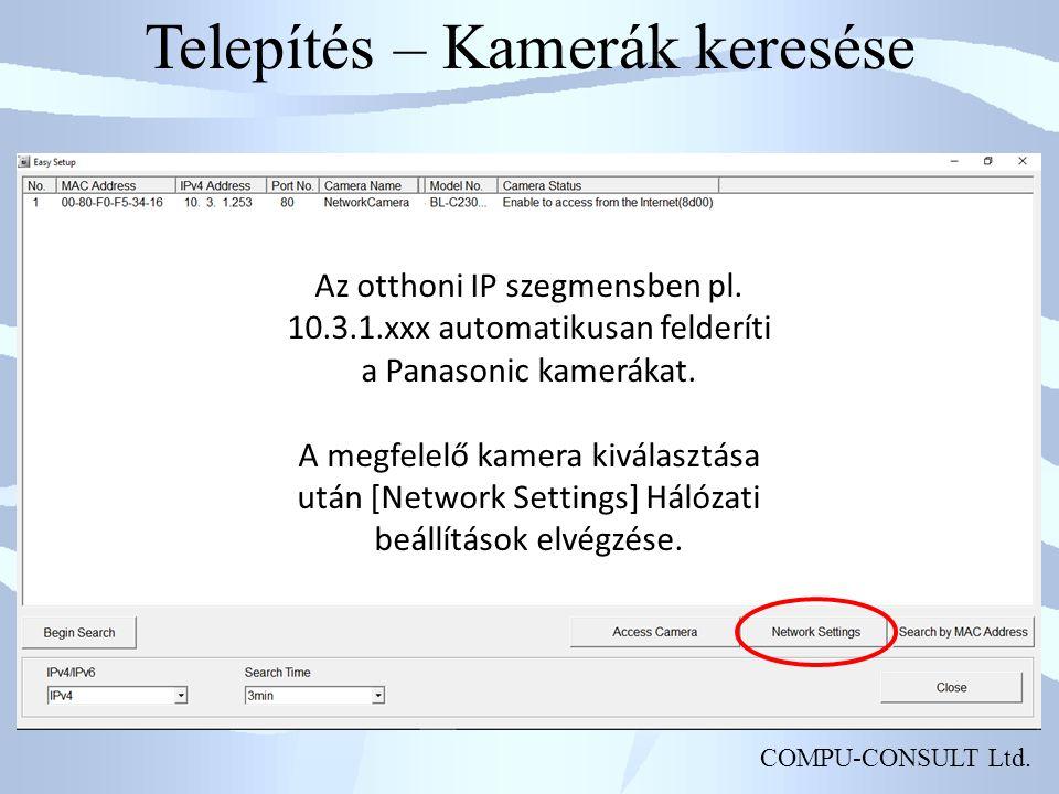 COMPU-CONSULT Ltd. Telepítés – Kamerák keresése Az otthoni IP szegmensben pl.