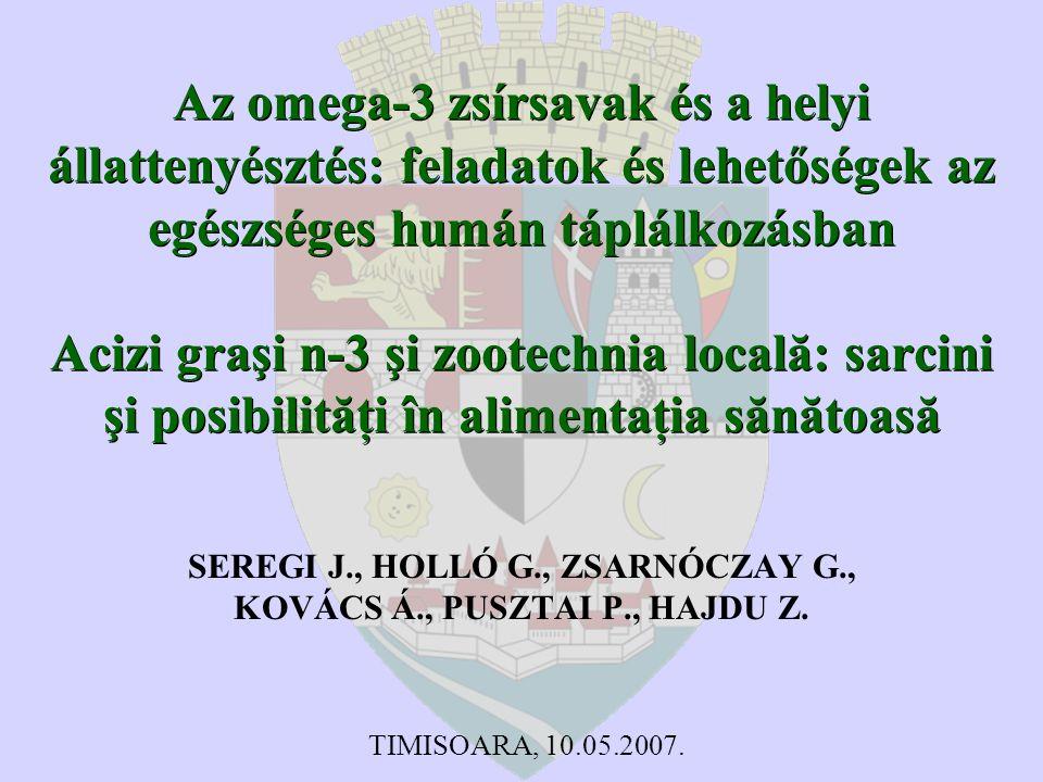 Az omega-3 zsírsavak és a helyi állattenyésztés: feladatok és lehetőségek az egészséges humán táplálkozásban Acizi graşi n-3 şi zootechnia locală: sarcini şi posibilităţi în alimentaţia sănătoasă SEREGI J., HOLLÓ G., ZSARNÓCZAY G., KOVÁCS Á., PUSZTAI P., HAJDU Z.