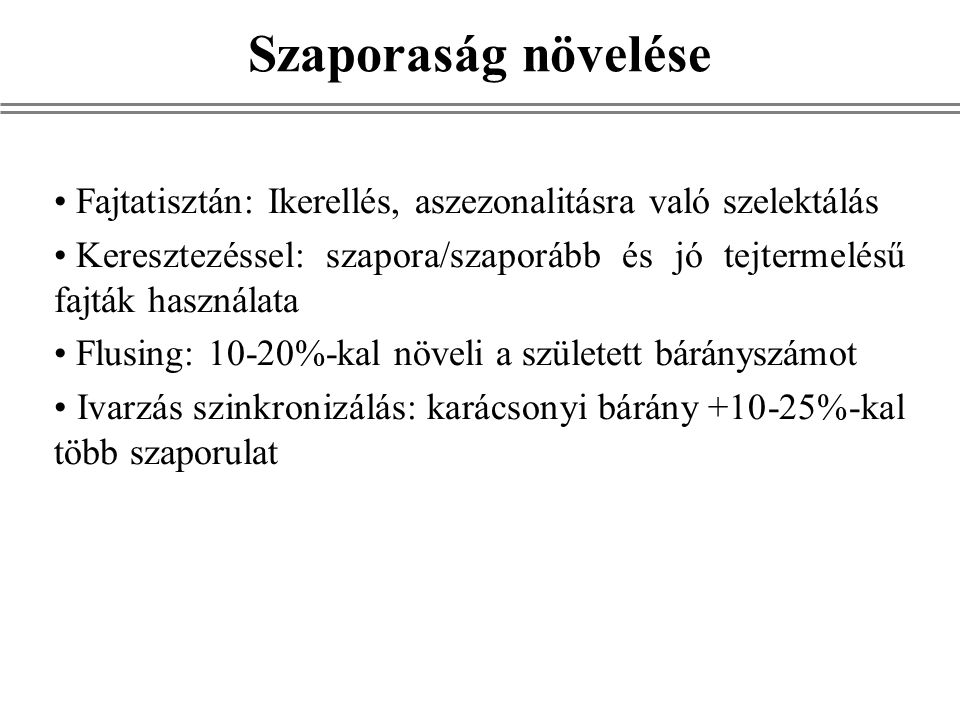 Szaporaság növelése Fajtatisztán: Ikerellés, aszezonalitásra való szelektálás Keresztezéssel: szapora/szaporább és jó tejtermelésű fajták használata F
