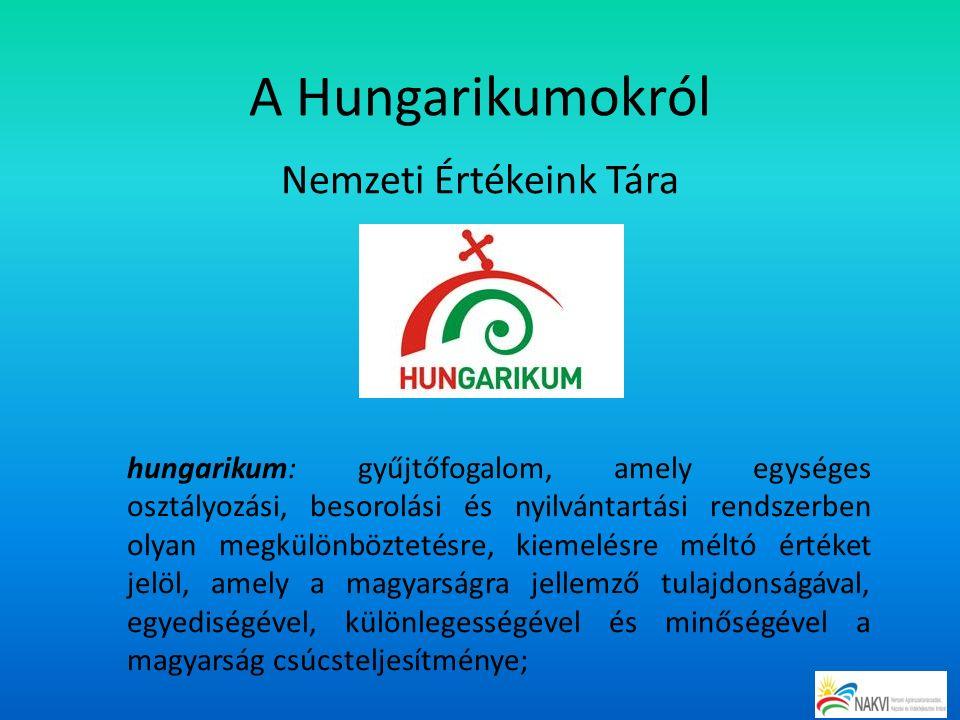 A Hungarikumokról Nemzeti Értékeink Tára hungarikum: gyűjtőfogalom, amely egységes osztályozási, besorolási és nyilvántartási rendszerben olyan megkülönböztetésre, kiemelésre méltó értéket jelöl, amely a magyarságra jellemző tulajdonságával, egyediségével, különlegességével és minőségével a magyarság csúcsteljesítménye;