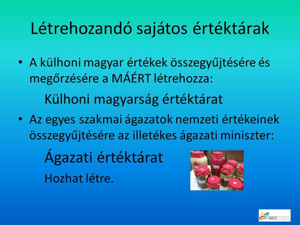 Létrehozandó sajátos értéktárak A külhoni magyar értékek összegyűjtésére és megőrzésére a MÁÉRT létrehozza: Külhoni magyarság értéktárat Az egyes szakmai ágazatok nemzeti értékeinek összegyűjtésére az illetékes ágazati miniszter: Ágazati értéktárat Hozhat létre.