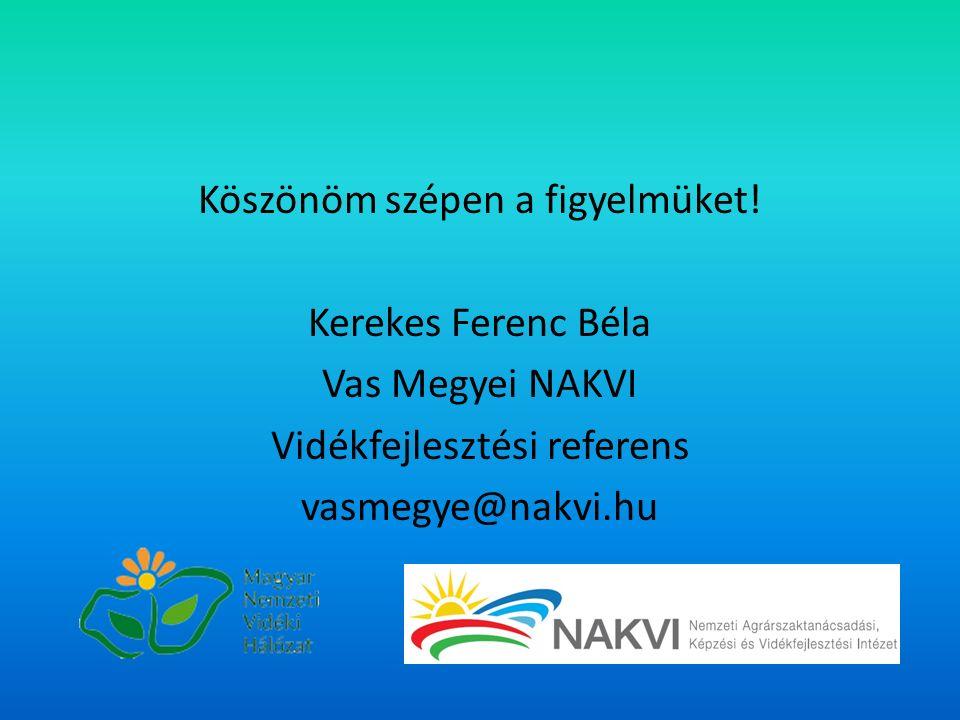 Köszönöm szépen a figyelmüket! Kerekes Ferenc Béla Vas Megyei NAKVI Vidékfejlesztési referens vasmegye@nakvi.hu