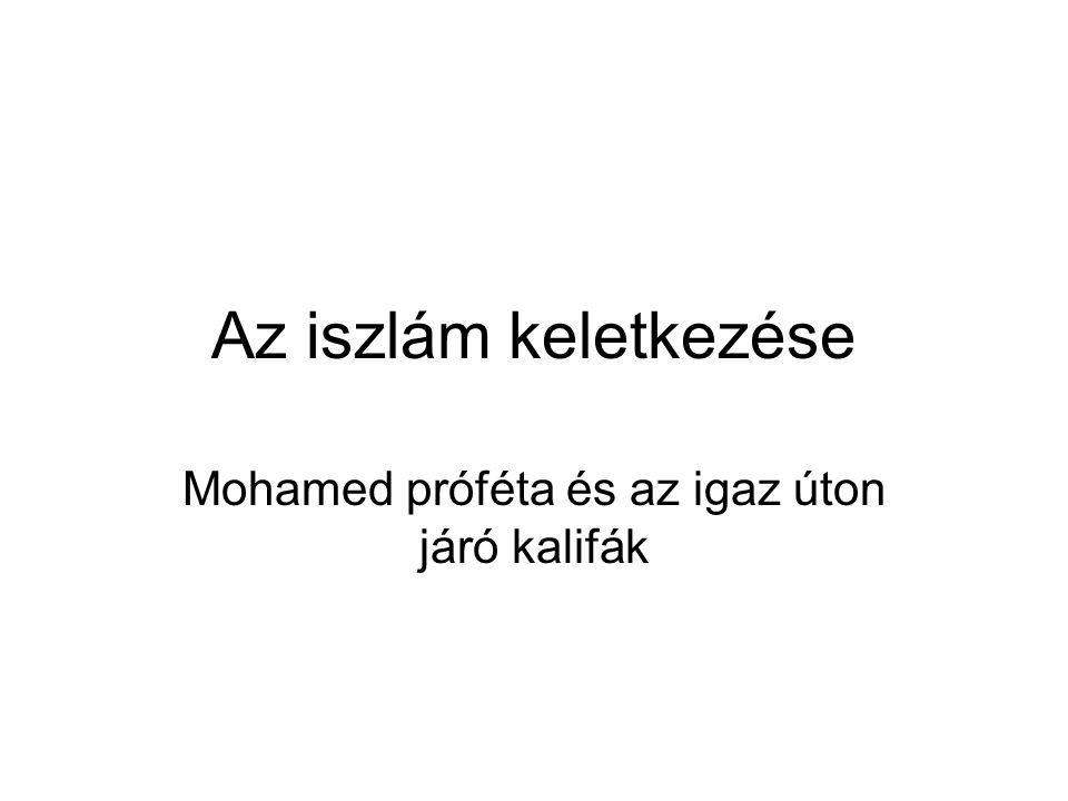 Az iszlám keletkezése Mohamed próféta és az igaz úton járó kalifák
