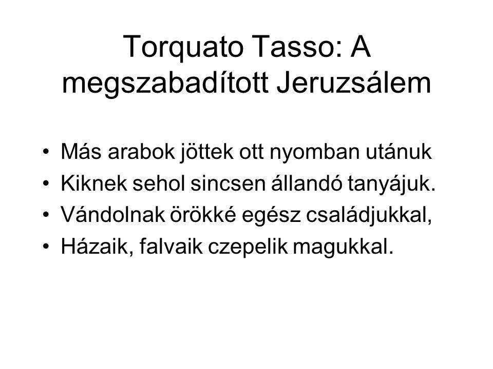 Torquato Tasso: A megszabadított Jeruzsálem Más arabok jöttek ott nyomban utánuk Kiknek sehol sincsen állandó tanyájuk.