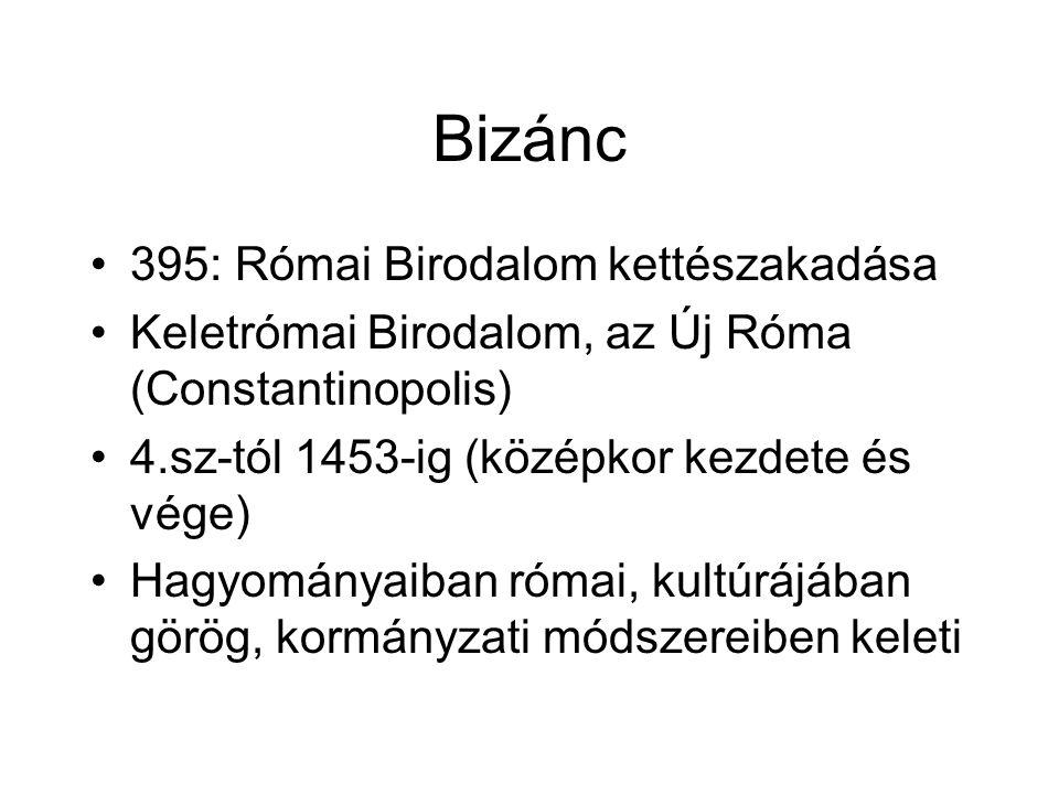 Bizánc 395: Római Birodalom kettészakadása Keletrómai Birodalom, az Új Róma (Constantinopolis) 4.sz-tól 1453-ig (középkor kezdete és vége) Hagyományaiban római, kultúrájában görög, kormányzati módszereiben keleti