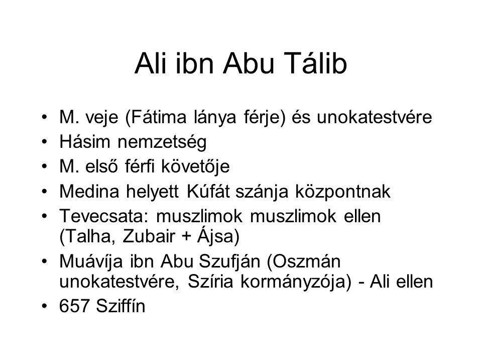 Ali ibn Abu Tálib M. veje (Fátima lánya férje) és unokatestvére Hásim nemzetség M.