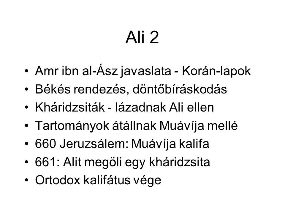 Ali 2 Amr ibn al-Ász javaslata - Korán-lapok Békés rendezés, döntőbíráskodás Kháridzsiták - lázadnak Ali ellen Tartományok átállnak Muávíja mellé 660 Jeruzsálem: Muávíja kalifa 661: Alit megöli egy kháridzsita Ortodox kalifátus vége