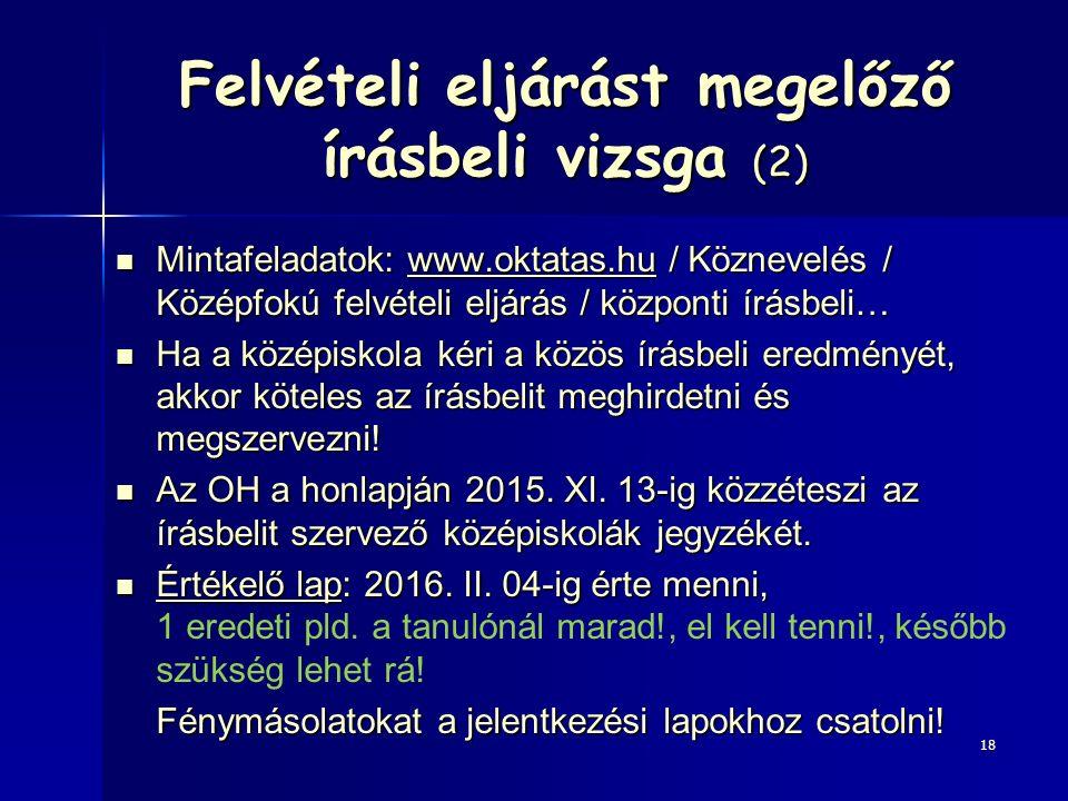Felvételi eljárást megelőző írásbeli vizsga (2) Mintafeladatok: www.oktatas.hu / Köznevelés / Középfokú felvételi eljárás / központi írásbeli… Mintafeladatok: www.oktatas.hu / Köznevelés / Középfokú felvételi eljárás / központi írásbeli…www.oktatas.hu Ha a középiskola kéri a közös írásbeli eredményét, akkor köteles az írásbelit meghirdetni és megszervezni.