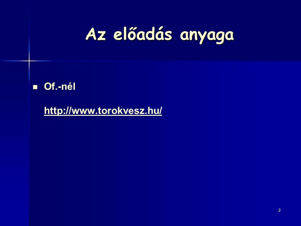 Az előadás anyaga Of.-nél Of.-nél http://www.torokvesz.hu/ 2