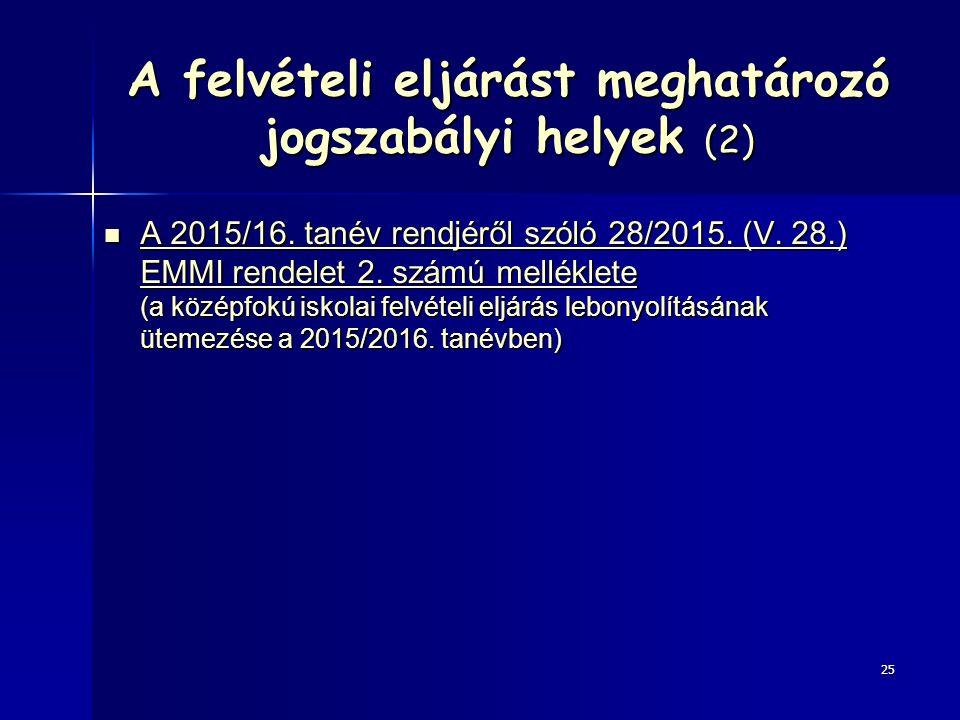 A felvételi eljárást meghatározó jogszabályi helyek (2) A 2015/16.