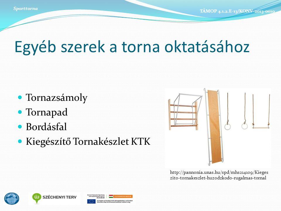 Egyéb szerek a torna oktatásához Tornazsámoly Tornapad Bordásfal Kiegészítő Tornakészlet KTK Sporttorna http://pannonia.unas.hu/spd/mhs214109/Kieges zito-tornakeszlet-huzodzkodo-rugalmas-tornal TÁMOP 4.1.2.E-13/KONV-2013-0010