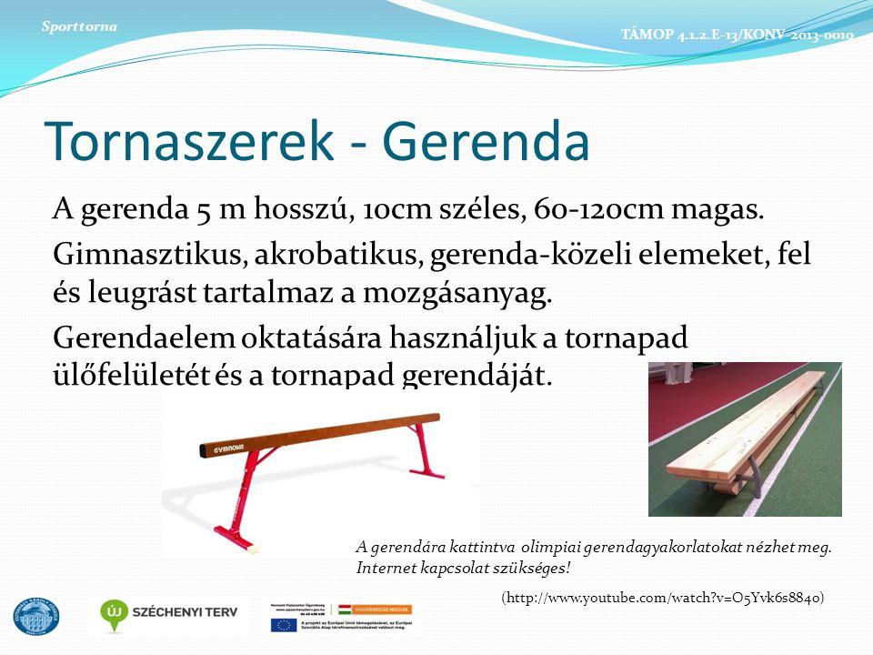 Tornaszerek - Gerenda A gerenda 5 m hosszú, 10cm széles, 60-120cm magas.
