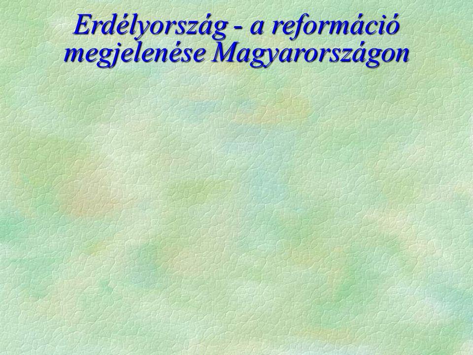 Erdélyország - a reformáció megjelenése Magyarországon