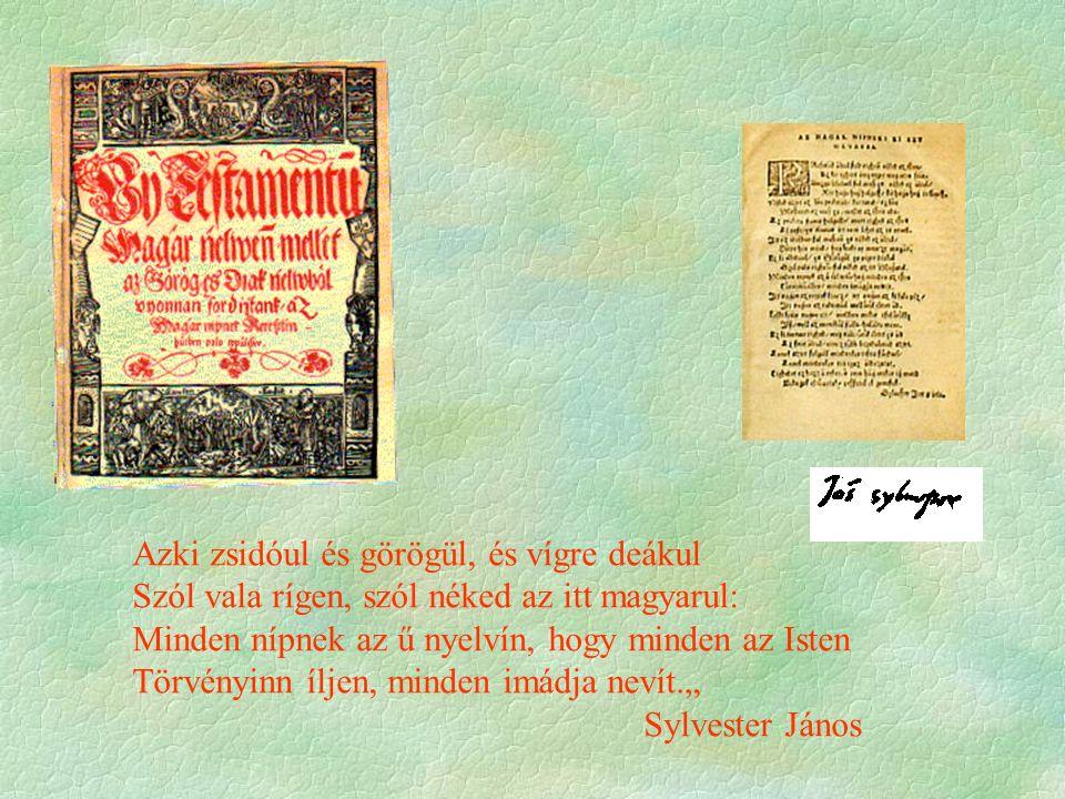 Azki zsidóul és görögül, és vígre deákul Szól vala rígen, szól néked az itt magyarul: Minden nípnek az ű nyelvín, hogy minden az Isten Törvényinn ílje