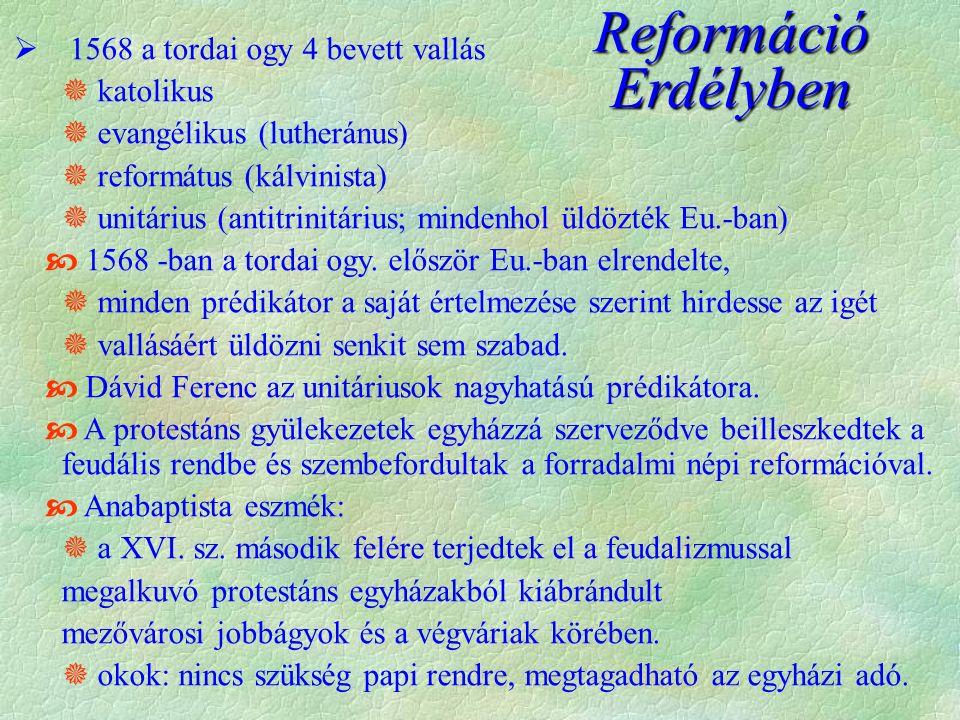 Reformáció Erdélyben  1568 a tordai ogy 4 bevett vallás  katolikus  evangélikus (lutheránus)  református (kálvinista)  unitárius (antitrinitárius