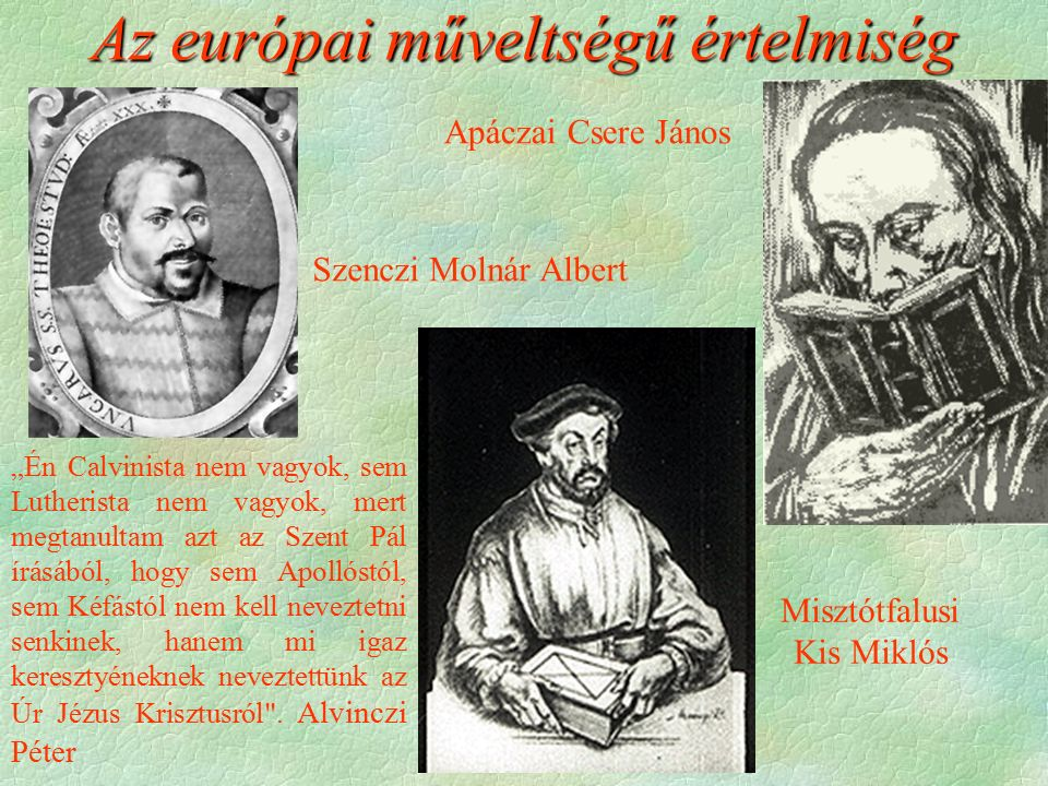 """Szenczi Molnár Albert Apáczai Csere János Misztótfalusi Kis Miklós """"Én Calvinista nem vagyok, sem Lutherista nem vagyok, mert megtanultam azt az Szent"""