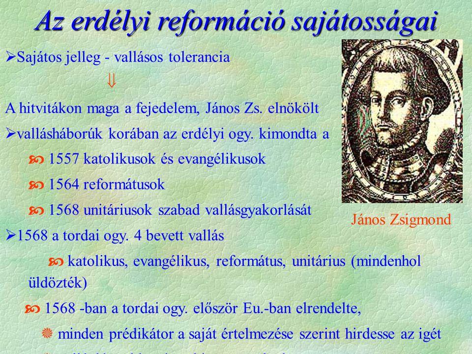  Sajátos jelleg - vallásos tolerancia  A hitvitákon maga a fejedelem, János Zs. elnökölt  vallásháborúk korában az erdélyi ogy. kimondta a  1557 k