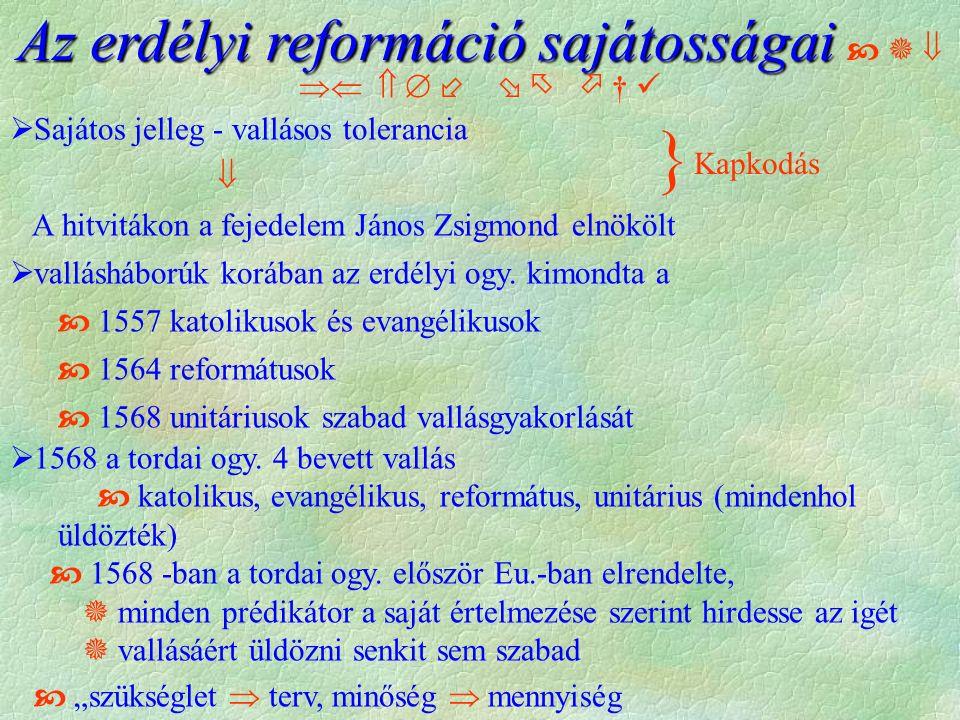  Sajátos jelleg - vallásos tolerancia  A hitvitákon a fejedelem János Zsigmond elnökölt  vallásháborúk korában az erdélyi ogy. kimondta a  1557 ka