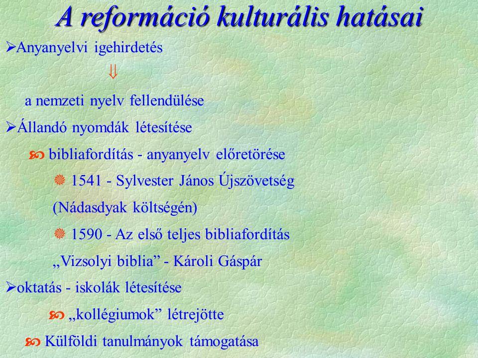 A reformáció kulturális hatásai  Anyanyelvi igehirdetés  a nemzeti nyelv fellendülése  Állandó nyomdák létesítése  bibliafordítás - anyanyelv előr