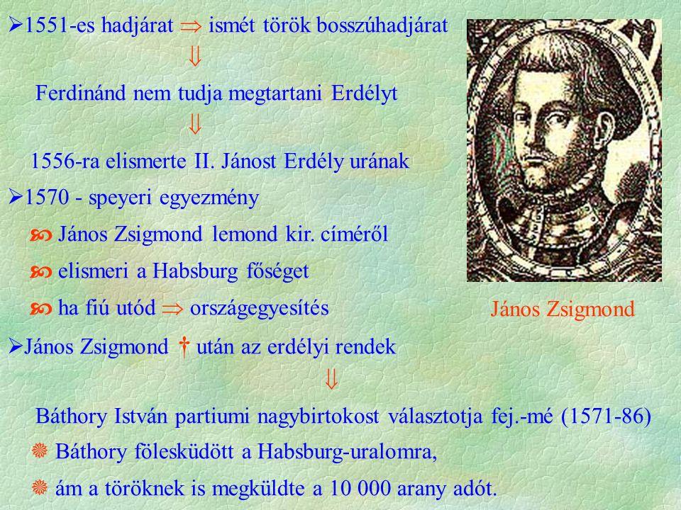  Báthory politikája  két nagyhatalom közötti nyugalom  1576 - a lengyel rendek királyukká választják  innen próbálta az országot újraegyesíteni  korai halála megakadályozta ebben de  politikai koncepciója viszont tovább él, és új utat jelöl meg az Erdélyi Fejedelemség részére: az országot Erdélyből kiindulva kell egyesíteni  1576 - lengyel király  helytartója bátyja, Kristóf lesz  Kristóf † után fia Zsigmond (1586-1597) lesz a fejedelem Báthory István