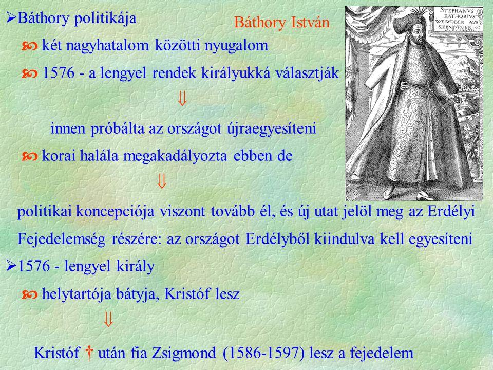  Báthory politikája  két nagyhatalom közötti nyugalom  1576 - a lengyel rendek királyukká választják  innen próbálta az országot újraegyesíteni 