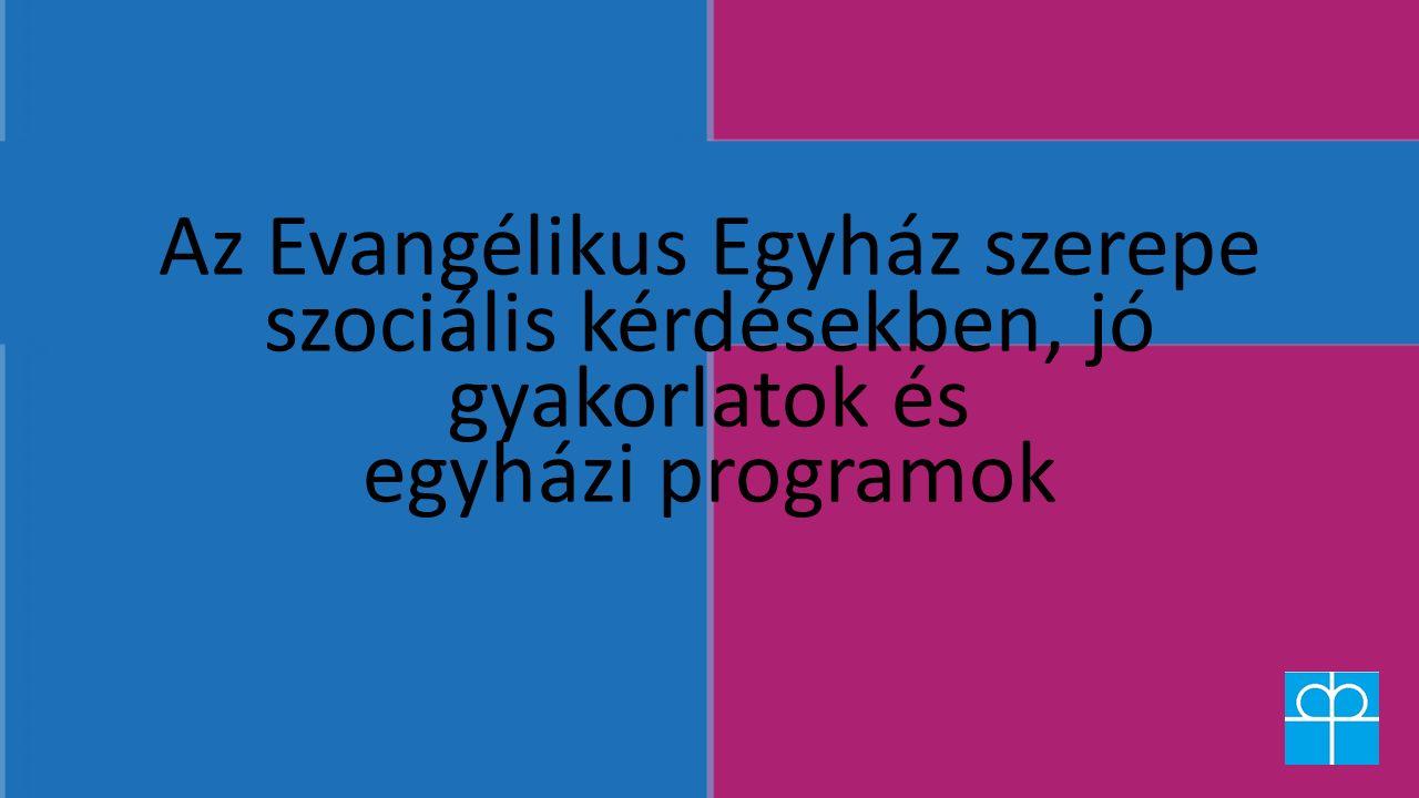 Az Evangélikus Egyház szerepe szociális kérdésekben, jó gyakorlatok és egyházi programok