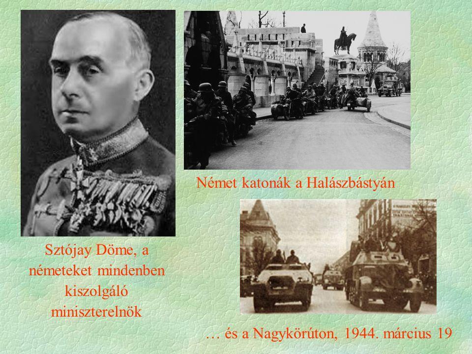Sztójay Döme, a németeket mindenben kiszolgáló miniszterelnök Német katonák a Halászbástyán … és a Nagykörúton, 1944.