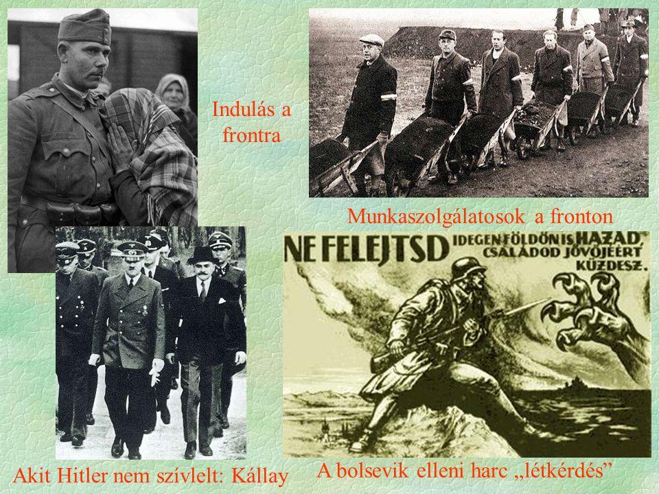 """Munkaszolgálatosok a fronton A bolsevik elleni harc """"létkérdés Indulás a frontra Akit Hitler nem szívlelt: Kállay"""