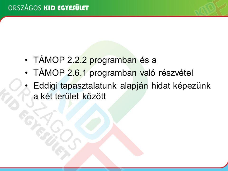 TÁMOP 2.2.2 programban és a TÁMOP 2.6.1 programban való részvétel Eddigi tapasztalatunk alapján hidat képezünk a két terület között