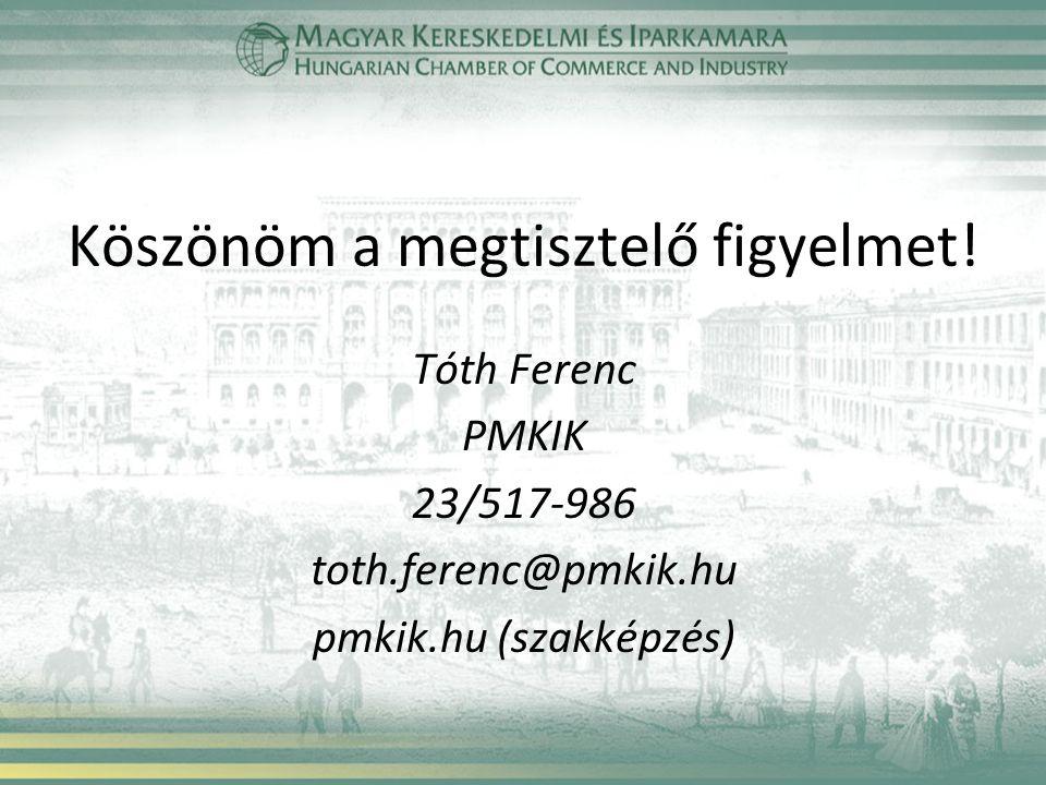 Köszönöm a megtisztelő figyelmet! Tóth Ferenc PMKIK 23/517-986 toth.ferenc@pmkik.hu pmkik.hu (szakképzés)