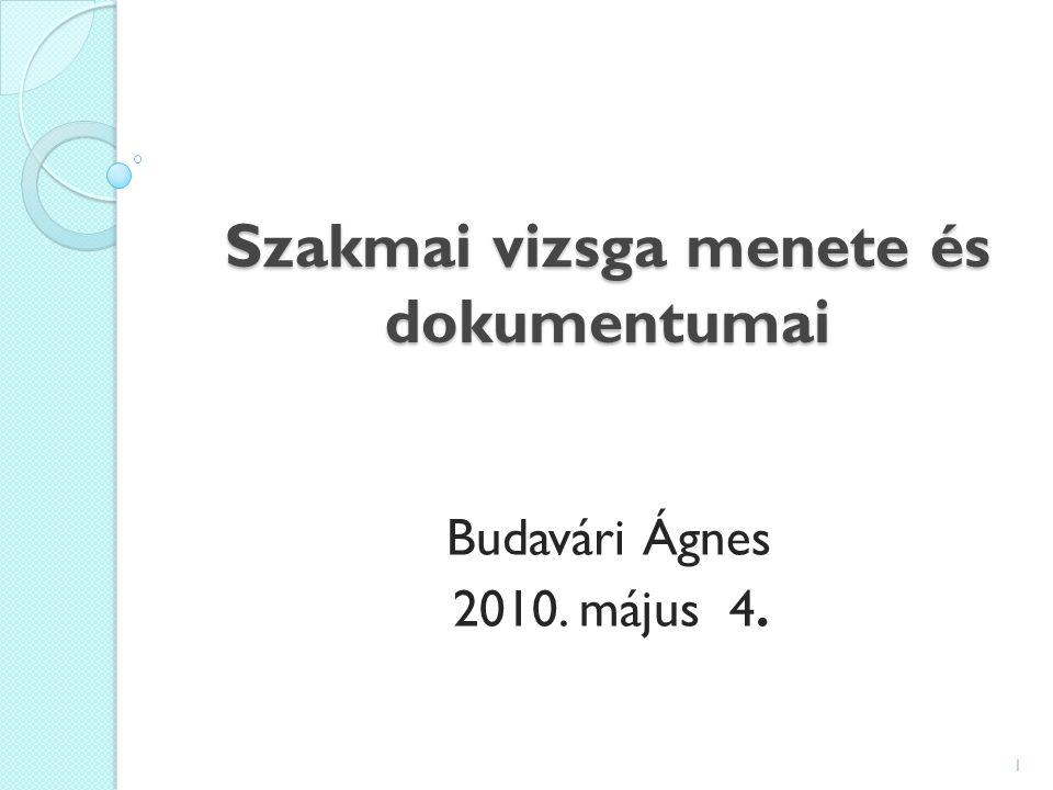 Szakmai vizsga menete és dokumentumai Budavári Ágnes 2010. május 4. 1