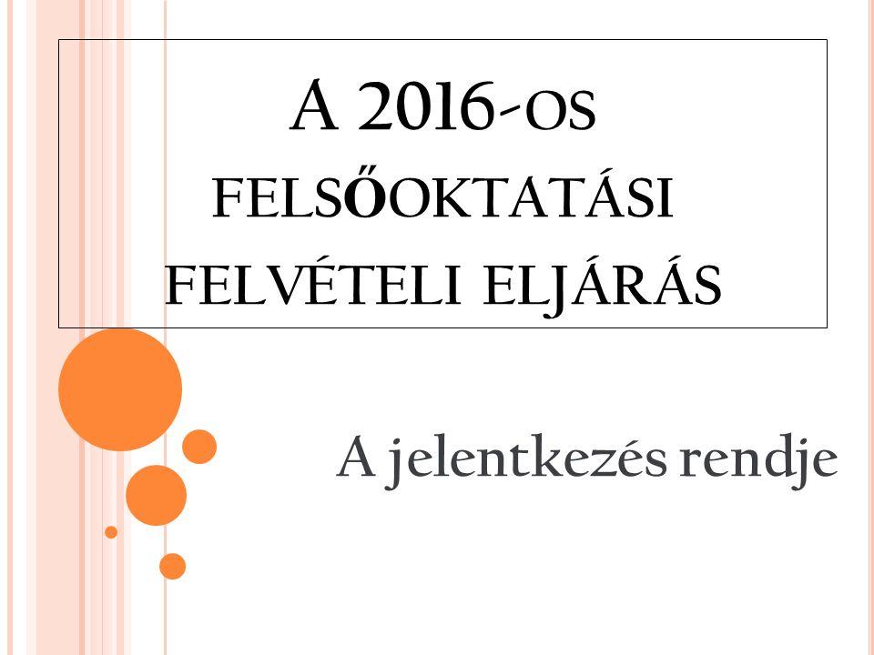 A 2016- OS FELS Ő OKTATÁSI FELVÉTELI ELJÁRÁS A jelentkezés rendje