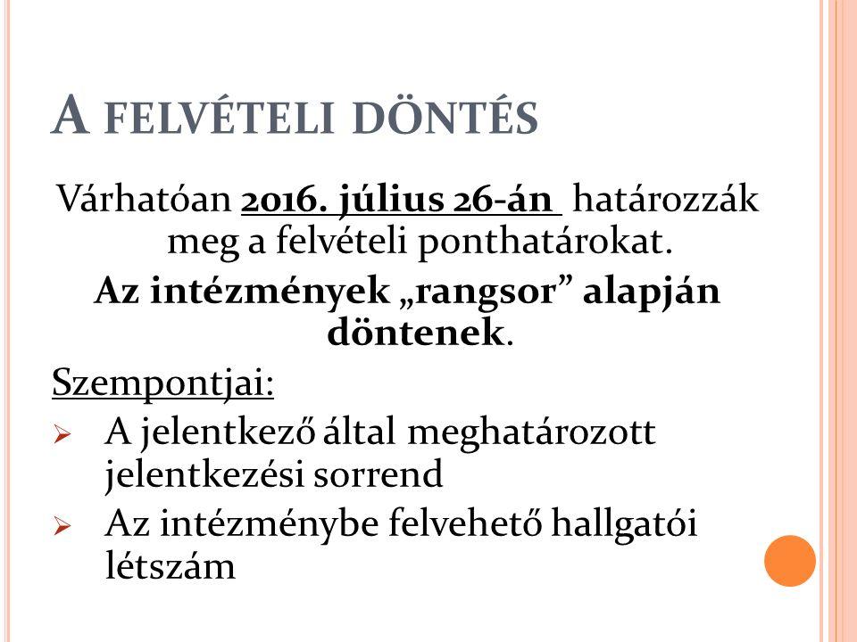 """A FELVÉTELI DÖNTÉS Várhatóan 2016. július 26-án határozzák meg a felvételi ponthatárokat. Az intézmények """"rangsor"""" alapján döntenek. Szempontjai:  A"""