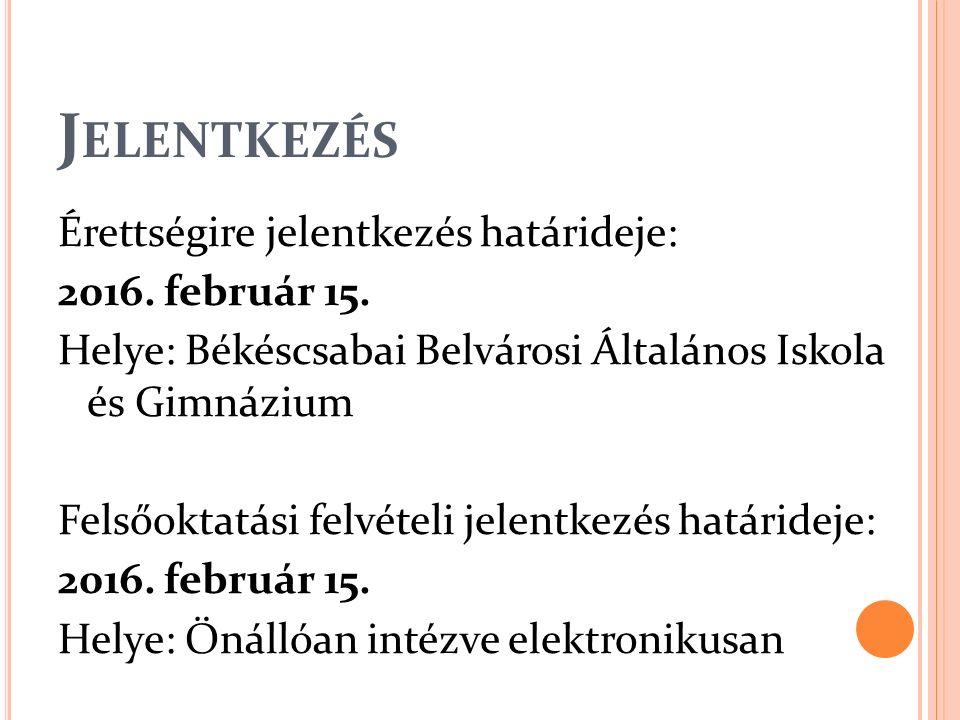 J ELENTKEZÉS Érettségire jelentkezés határideje: 2016. február 15. Helye: Békéscsabai Belvárosi Általános Iskola és Gimnázium Felsőoktatási felvételi