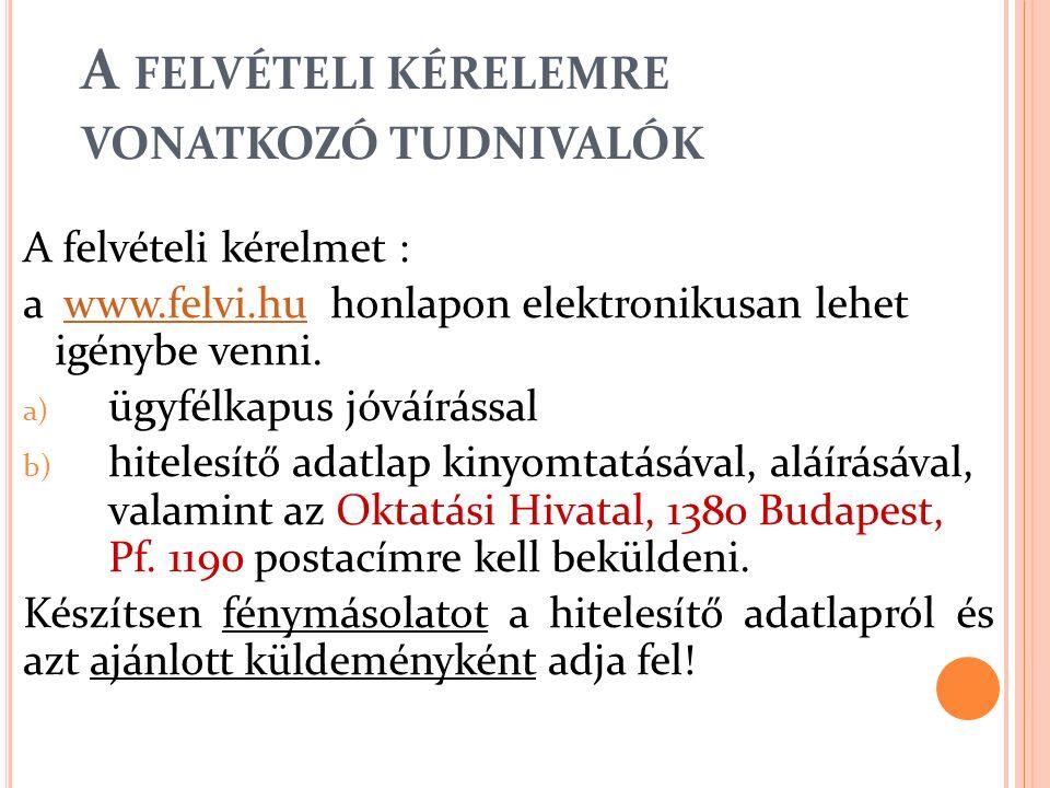 A FELVÉTELI KÉRELEMRE VONATKOZÓ TUDNIVALÓK A felvételi kérelmet : a www.felvi.hu honlapon elektronikusan lehet igénybe venni.www.felvi.hu a) ügyfélkap