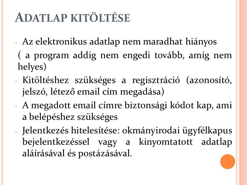 A DATLAP KITÖLTÉSE - Az elektronikus adatlap nem maradhat hiányos ( a program addig nem engedi tovább, amíg nem helyes) - Kitöltéshez szükséges a regi
