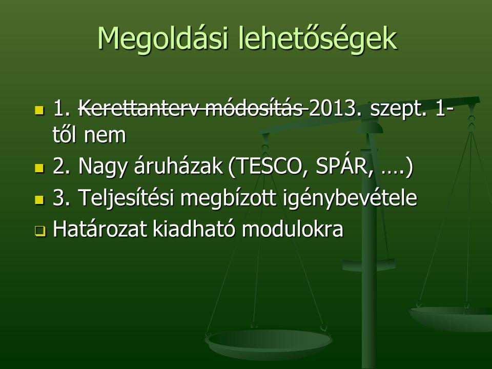 Megoldási lehetőségek 1. Kerettanterv módosítás 2013.