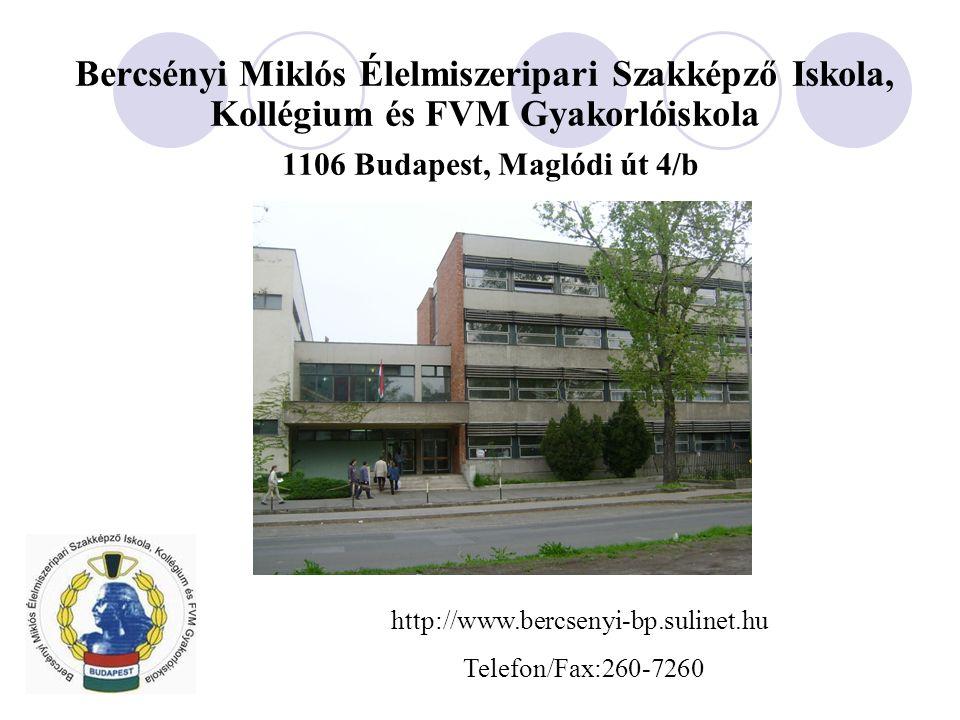 Bercsényi Miklós Élelmiszeripari Szakképző Iskola, Kollégium és FVM Gyakorlóiskola 1106 Budapest, Maglódi út 4/b http://www.bercsenyi-bp.sulinet.hu Telefon/Fax:260-7260
