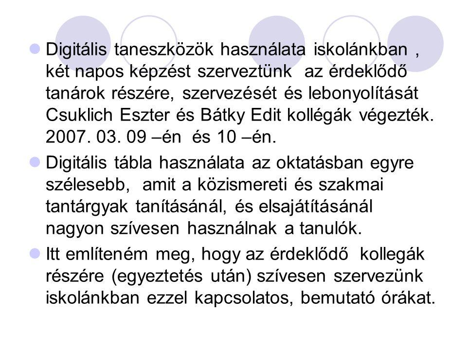 Digitális taneszközök használata iskolánkban, két napos képzést szerveztünk az érdeklődő tanárok részére, szervezését és lebonyolítását Csuklich Eszter és Bátky Edit kollégák végezték.