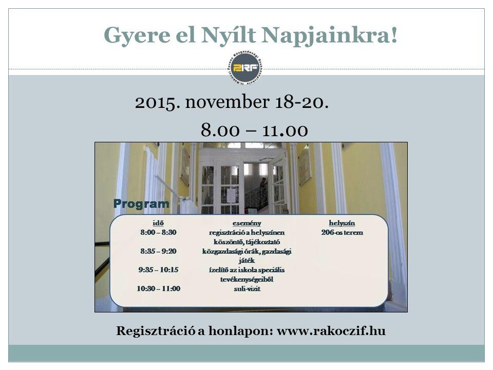 Gyere el Nyílt Napjainkra. 2015. november 18-20.