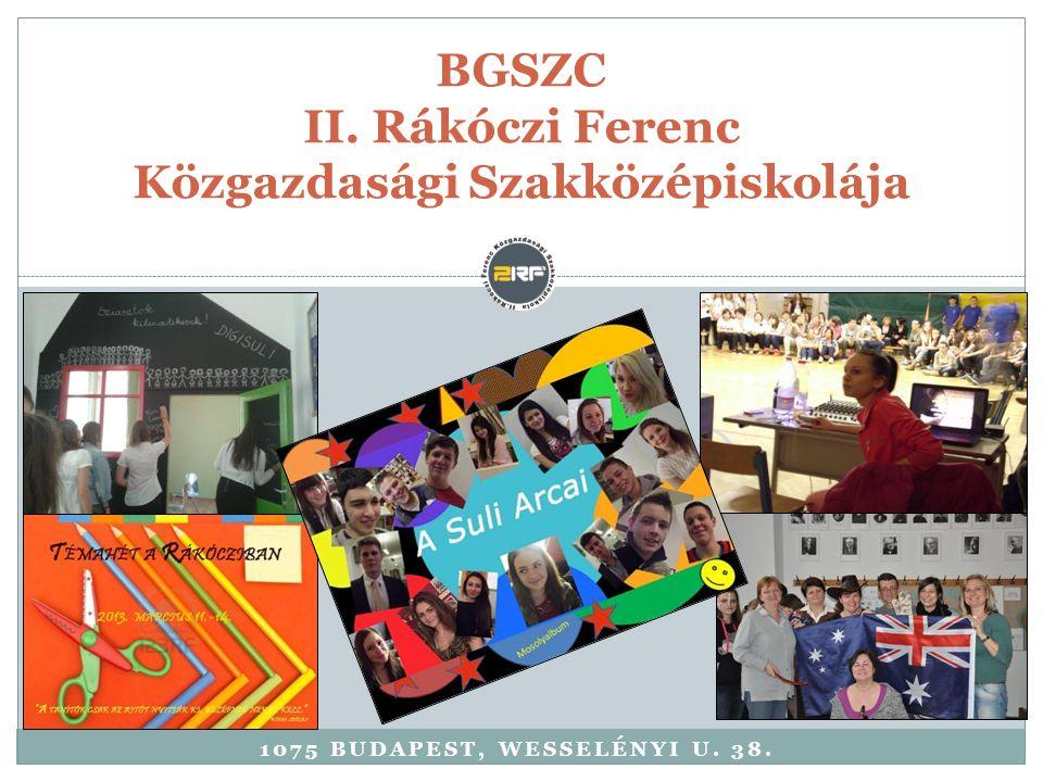 1075 BUDAPEST, WESSELÉNYI U. 38. BGSZC II. Rákóczi Ferenc Közgazdasági Szakközépiskolája