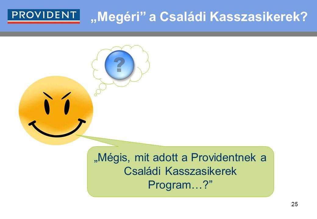 """25 """"Megéri"""" a Családi Kasszasikerek? """"Mégis, mit adott a Providentnek a Családi Kasszasikerek Program…?"""""""