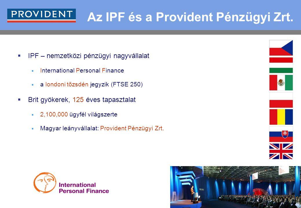 4 Az IPF és a Provident Pénzügyi Zrt.  IPF – nemzetközi pénzügyi nagyvállalat  International Personal Finance  a londoni tőzsdén jegyzik (FTSE 250)