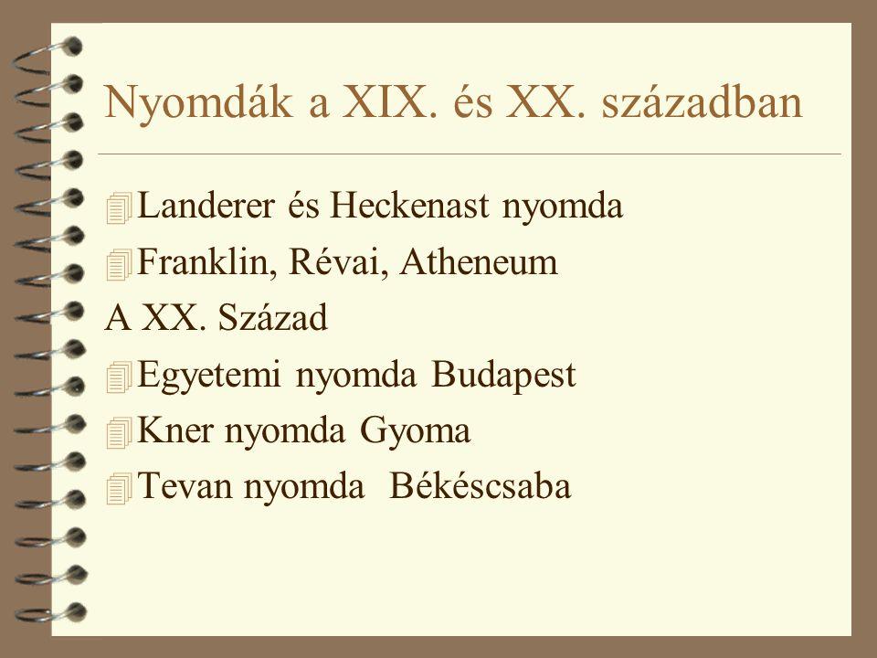 Nyomdák a XIX. és XX. században 4 Landerer és Heckenast nyomda 4 Franklin, Révai, Atheneum A XX. Század 4 Egyetemi nyomda Budapest 4 Kner nyomda Gyoma