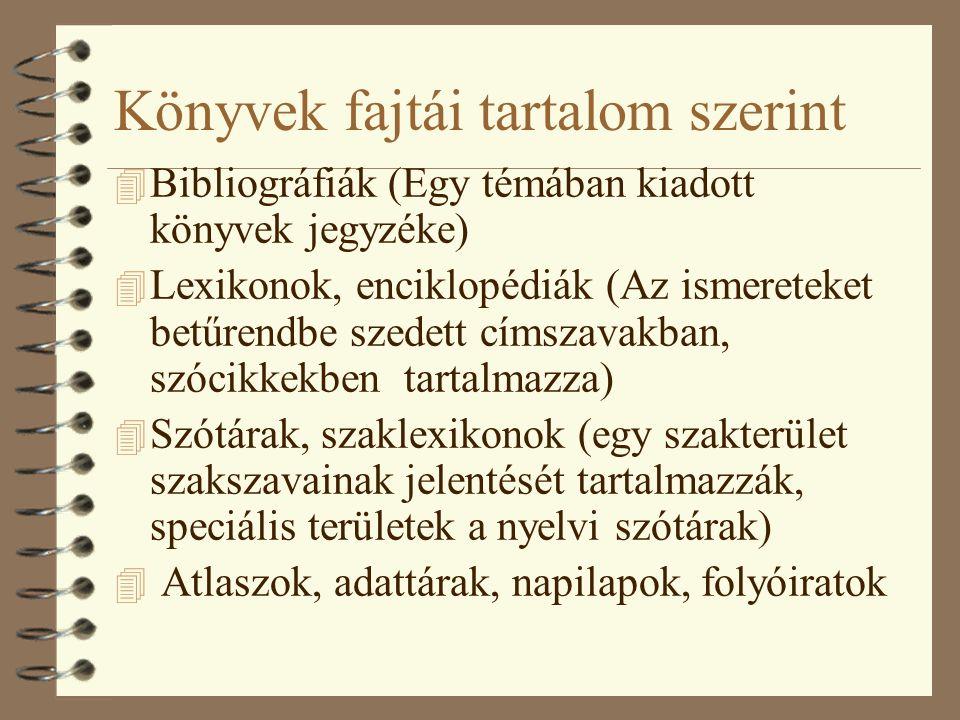 Könyvek fajtái tartalom szerint 4 Bibliográfiák (Egy témában kiadott könyvek jegyzéke) 4 Lexikonok, enciklopédiák (Az ismereteket betűrendbe szedett címszavakban, szócikkekben tartalmazza) 4 Szótárak, szaklexikonok (egy szakterület szakszavainak jelentését tartalmazzák, speciális területek a nyelvi szótárak) 4 Atlaszok, adattárak, napilapok, folyóiratok