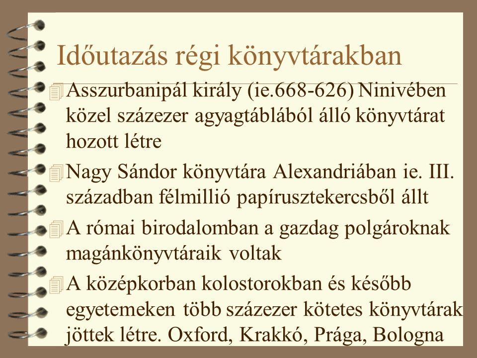 Időutazás régi könyvtárakban 4 Asszurbanipál király (ie.668-626) Ninivében közel százezer agyagtáblából álló könyvtárat hozott létre 4 Nagy Sándor könyvtára Alexandriában ie.